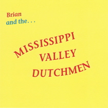 Brueggen, Brian and the Mississippi Valley Dutchmen - Brian and the Mississippi Valley Dutchmen
