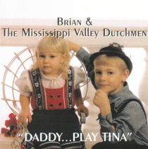 Brueggen, Brian and the Mississippi Valley Dutchmen - Daddy…Play Tina