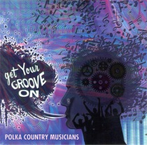 Polka Country Musicians - Get Your Groove On