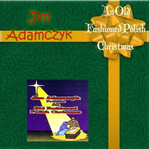 Adamczyk, Jim - An Old Fashioned Polish Christmas