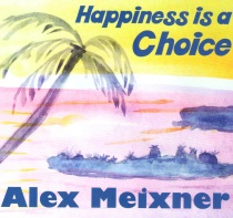 Meixner, Alex - Happiness is a Choice