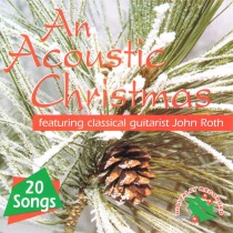 An Acoustic Christmas Featuring Classical Guitarist John Roth