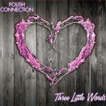 Polish Connection - Three Little Words