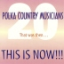 Polka Country Musicians - That Was Then…This Is Now!!!!