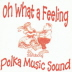 Polka Music Sound - Oh What a Feeling