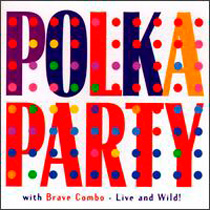 Brave Combo - Polka Party with Brave Combo - Live and Wild!