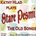 Hlad - Kathy Hlad Plays The Old Songs